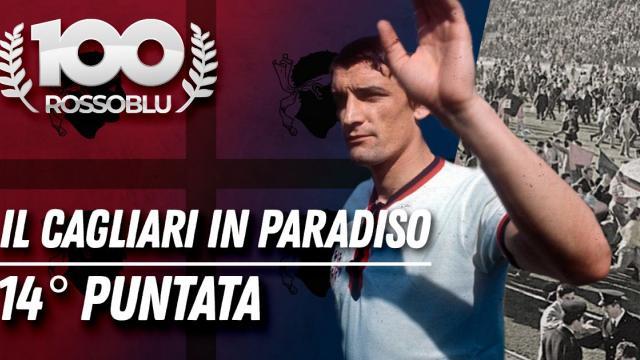 100Rossoblu - Quattordicesima Puntata - Il Cagliari in paradiso