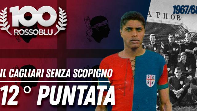 100Rossoblu - Dodicesima Puntata - Il Cagliari senza Scopigno
