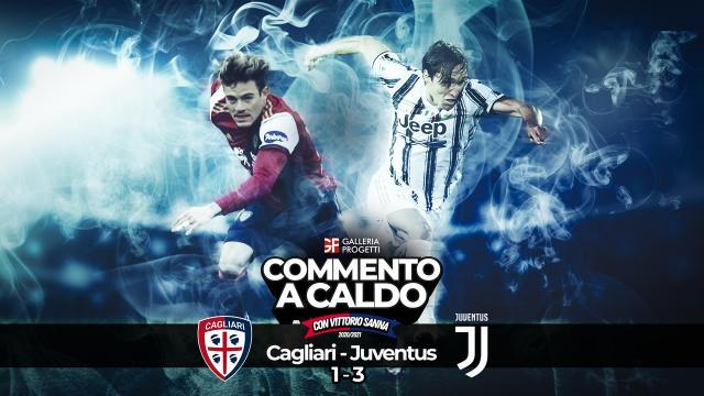 Commento a Caldo | Cagliari - Juventus 1-3