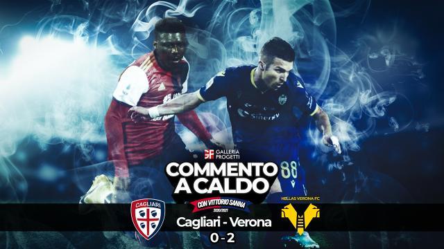 Commento a Caldo | Cagliari - Verona 0-2