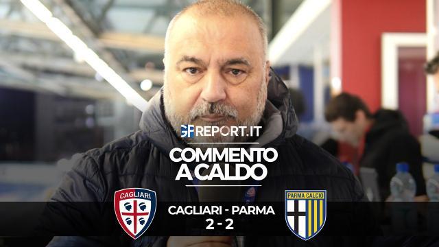 Commento a Caldo | Cagliari - Parma 2 - 2