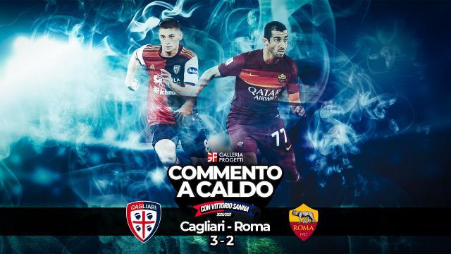 Commento a Caldo | Cagliari - Roma 3-2