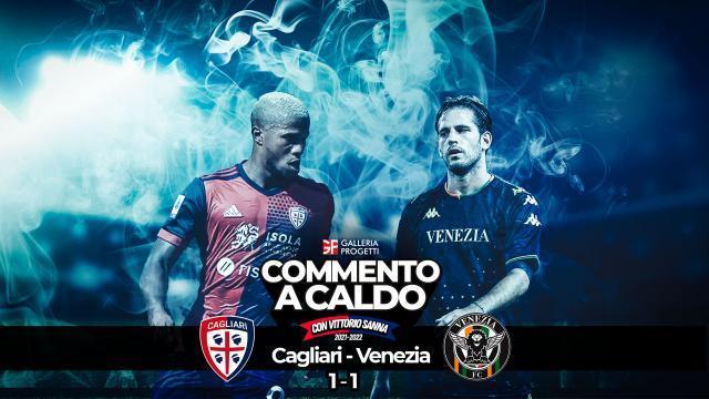 Commento a Caldo | Cagliari - Venezia 1-1