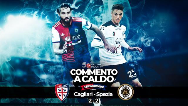 Commento a Caldo | Cagliari - Spezia 2-2