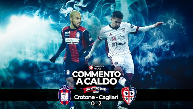 Commento a Caldo   Crotone - Cagliari 0-2