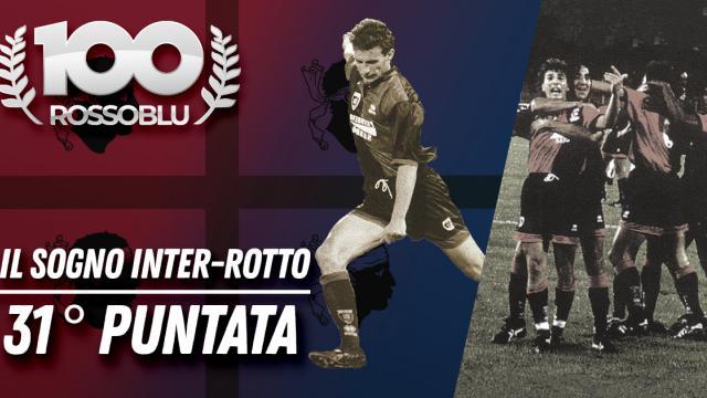 """100 Rossoblù 31°puntata """"Il sogno Inter-rotto"""""""