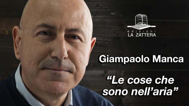 Giampaolo Manca - Le cose che sono all'aria - Edizioni La Zattera