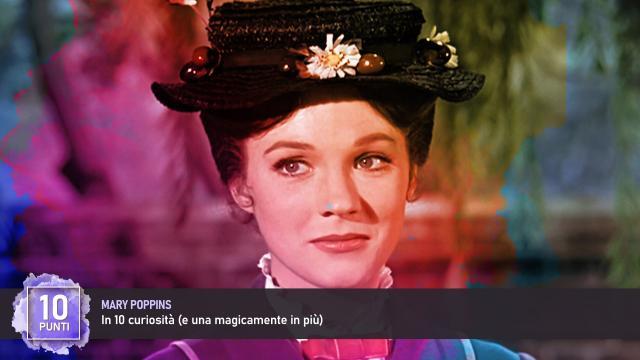 Mary Poppins in 10 curiosità (e una magicamente in più)