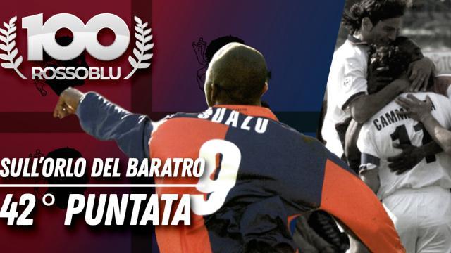 """100 Rossoblù 42°puntata """"Sull'Orlo del Baratro"""""""