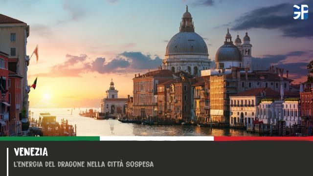 Venezia – L'Energia del Dragone nella Città sospesa
