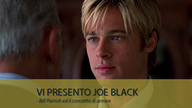 Vi presento Joe Black - Bill Parrish ed il concetto di amore