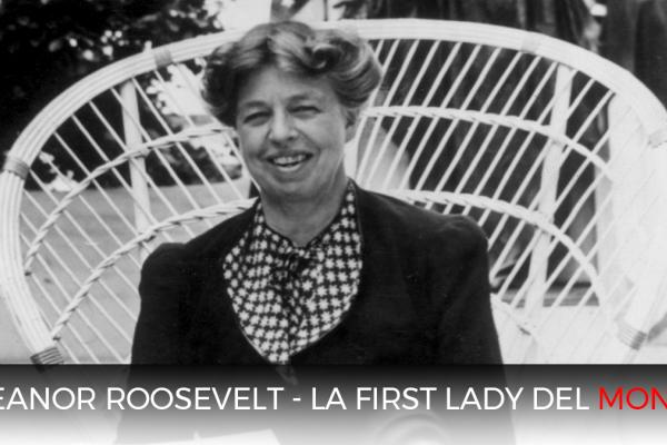 Eleanor Roosevelt - The First Lady of The World