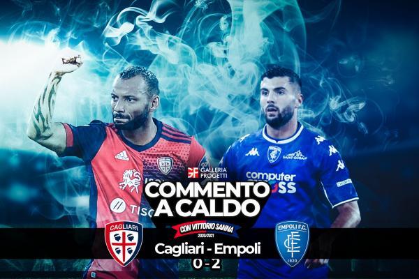 Commento a Caldo   Cagliari - Empoli 0-2