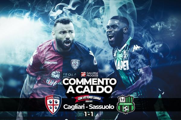 Commento a Caldo   Cagliari - Sassuolo 1-1
