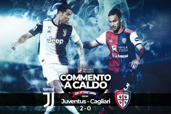 COMMENTO A CALDO | JUVENTUS - CAGLIARI 2 - 0