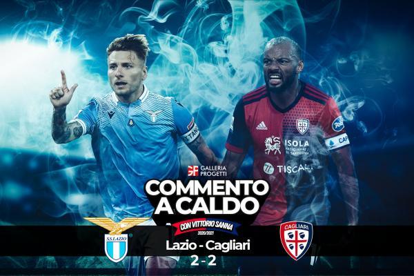 Commento a Caldo   Lazio - Cagliari 2-2