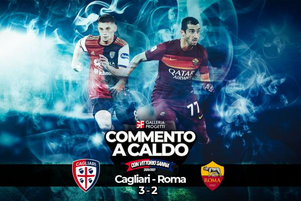 Commento a Caldo   Cagliari - Roma 3-2