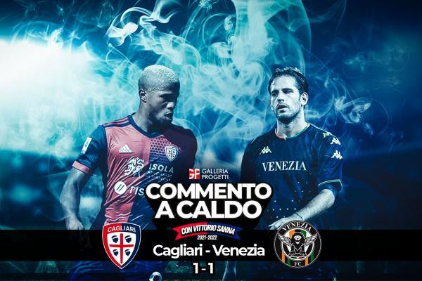 Commento a Caldo   Cagliari - Venezia 1-1