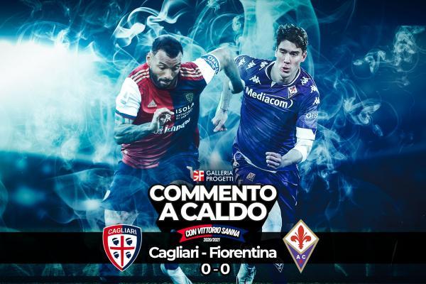 Commento a Caldo - Cagliari - Fiorentina 0-0