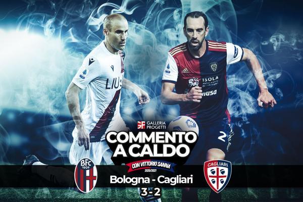 COMMENTO A CALDO | BOLOGNA - CAGLIARI 3 - 2