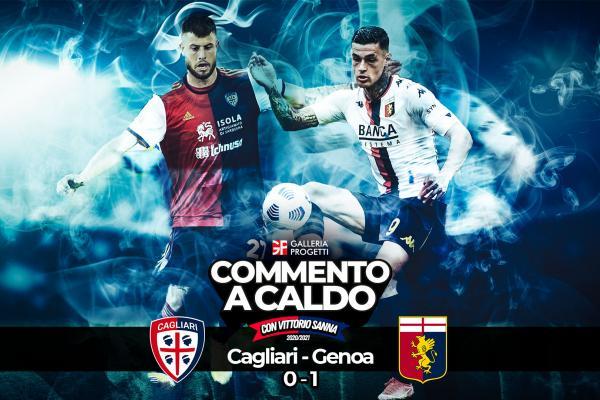Commento a Caldo | Cagliari - Genoa 0-1