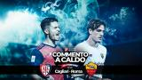 Commento a Caldo | Cagliari - Roma 1-2