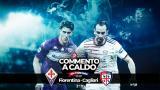 Commento a Caldo | Fiorentina - Cagliari 3-0