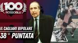 """100 Rossoblù 38°puntata """"Il Cagliari Bipolare"""""""