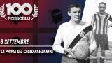 """100 Rossoblu - 8 Settembre - """"La prima del Cagliari e di Riva"""""""