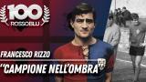 """100 Rossoblù - Biografie - Francesco Rizzo """"Campione nell'ombra"""""""
